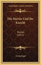 Die Herrin Und Ihr Knecht - Georg Engel