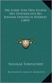 Die Lehre Von Den Stufen Des Unterrichts Bei Johann Friedrich Herbart (1899) - Nicolas Tontscheff
