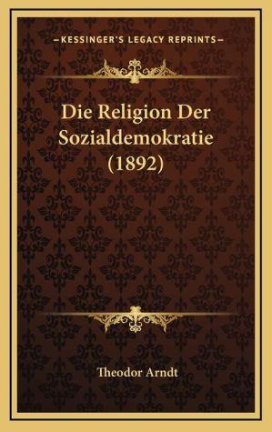 Die Religion Der Sozialdemokratie (1892) - Theodor Arndt