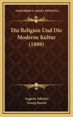 Die Religion Und Die Moderne Kultur (1898) - Auguste Sabatier
