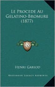 Le Procede Au Gelatino-Bromure (1877) - Henri Gariod