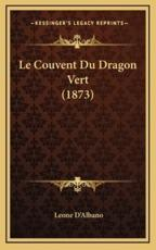 Le Couvent Du Dragon Vert (1873) - Leone D'Albano (author)