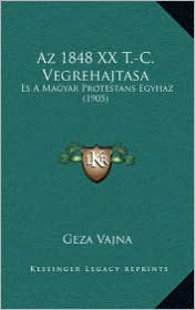 AZ 1848 XX T.-C. Vegrehajtasa: Es a Magyar Protestans Egyhaz (1905)