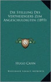 Die Stellung Des Vertheidigers Zum Angeschuldigten (1893) - Hugo Cahn