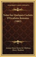 Notes Sur Quelques Cachets D'Oculistes Romains (1882) - Antoine Marie Heron De Villefosse
