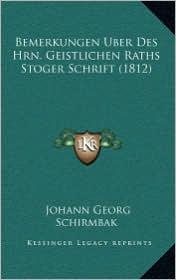 Bemerkungen Uber Des Hrn. Geistlichen Raths Stoger Schrift (1812) - Johann Georg Schirmbak