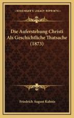 Die Auferstehung Christi ALS Geschichtliche Thatsache (1873) - Friedrich August Kahnis