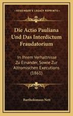 Die Actio Pauliana Und Das Interdictum Fraudatorium - Bartholomaus Nett