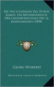 Die Encyclopaedie Des Petrus Ramus, Ein Reformversuch Der Gelehrtenschule Des 16 Jahrhunderts (1898) - Georg Wurkert