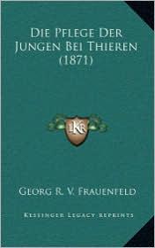 Die Pflege Der Jungen Bei Thieren (1871) - Georg R.V. Frauenfeld