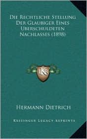 Die Rechtliche Stellung Der Glaubiger Eines Uberschuldeten Nachlasses (1898)