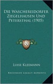 Die Waschereidorfer Ziegelhausen Und Petersthal (1905) - Luise Kleemann