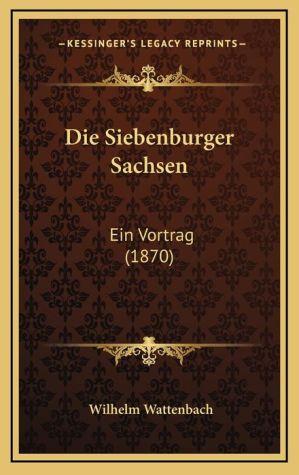Die Siebenburger Sachsen: Ein Vortrag (1870)