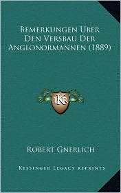 Bemerkungen Uber Den Versbau Der Anglonormannen (1889) - Robert Gnerlich