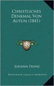 Christliches Denkmal Von Autun (1841) - Johann Franz