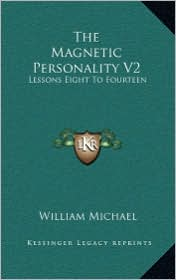The Magnetic Personality V2: Lessons Eight To Fourteen - William Michael
