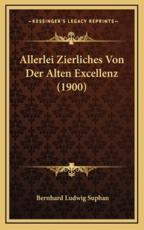 Allerlei Zierliches Von Der Alten Excellenz (1900) - Bernhard Ludwig Suphan