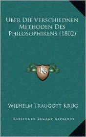 Uber Die Verschiednen Methoden Des Philosophirens (1802) - Wilhelm Traugott Krug