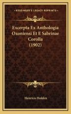 Excerpta Ex Anthologia Oxoniensi Et E Sabrinae Corolla (1902) - Henrico Holden