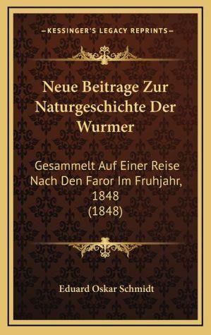 Neue Beitrage Zur Naturgeschichte Der Wurmer: Gesammelt Auf Einer Reise Nach Den Faror Im Fruhjahr, 1848 (1848)