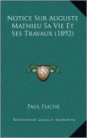 Notice Sur Auguste Mathieu Sa Vie Et Ses Travaux (1892) - Paul Fliche