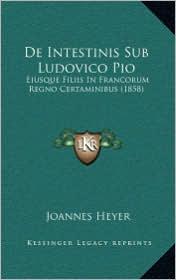 de Intestinis Sub Ludovico Pio: Eiusque Filiis in Francorum Regno Certaminibus (1858)