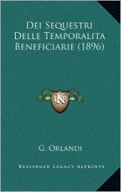 Dei Sequestri Delle Temporalita Beneficiarie (1896) - G. Orlandi