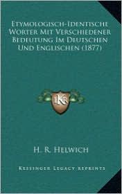 Etymologisch-Identische Worter Mit Verschiedener Bedeutung Im Deutschen Und Englischen (1877)