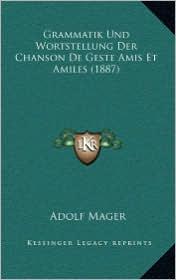 Grammatik Und Wortstellung Der Chanson de Geste Amis Et Amiles (1887)