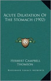 Acute Dilatation Of The Stomach (1902) - Herbert Campbell Thomson