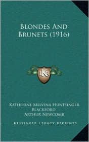 Blondes And Brunets (1916) - Katherine Melvina Huntsinger Blackford, Arthur Newcomb (Editor)