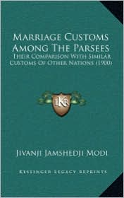 Marriage Customs Among the Parsees: Their Comparison with Similar Customs of Other Nations (1900)