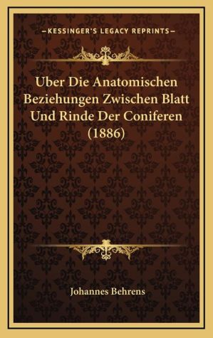 Uber Die Anatomischen Beziehungen Zwischen Blatt Und Rinde Der Coniferen (1886)
