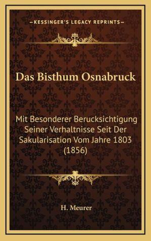 Das Bisthum Osnabruck: Mit Besonderer Berucksichtigung Seiner Verhaltnisse Seit Der Sakularisation Vom Jahre 1803 (1856)