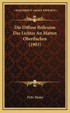 Die Diffuse Reflexion Des Lichtes an Matten Oberflachen (1903)