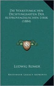 Die Volkstumlichen Dichtungsarten Der Altprovenzalischen Lyrik (1884)