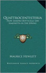 Quattrocentisteria: How Sandro Botticelli Saw Simonetta in the Spring - Maurice Hewlett
