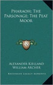 Pharaoh; The Parsonage; The Peat Moor - Alexander Kielland, William Archer (Translator)
