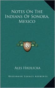 Notes On The Indians Of Sonora, Mexico - Ales Hrdlicka