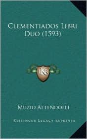Clementiados Libri Duo (1593) - Muzio Attendolli