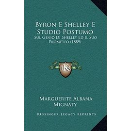 Byron E Shelley E Studio Postumo: Sul Genio Di Shelley Ed Il Suo Prometeo (1889) - Unknown