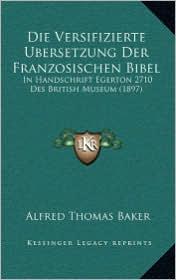 Die Versifizierte Ubersetzung Der Franzosischen Bibel: In Handschrift Egerton 2710 Des British Museum (1897)