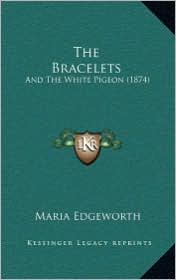 The Bracelets: And The White Pigeon (1874) - Maria Edgeworth