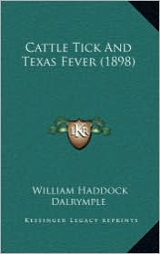 Cattle Tick And Texas Fever (1898) - William Haddock Dalrymple
