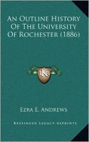An Outline History Of The University Of Rochester (1886) - Ezra E. Ezra E. Andrews