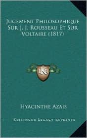 Jugement Philosophique Sur J.J. Rousseau Et Sur Voltaire (1817) - Hyacinthe Azais