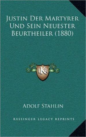 Justin Der Martyrer Und Sein Neuester Beurtheiler (1880)