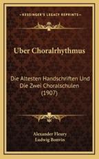 Uber Choralrhythmus: Die Altesten Handschriften Und Die Zwei Choralschulen (1907)