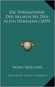 Die Verhaltnisse Der Sklaven Bei Den Alten Hebraern (1859)