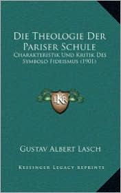 Die Theologie Der Pariser Schule: Charakteristik Und Kritik Des Symbolo Fideismus (1901)